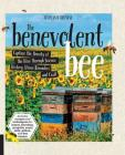 The Benevolent Bee: Capture the Bounty of the Hive through Science, History, Home Remedies, and Craft - Includes recipes and techniques for honey, beeswax, propolis, royal jelly, pollen, and bee venom Cover Image