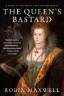 The Queen's Bastard: A Novel of Elizabeth I and Arthur Dudley Cover Image