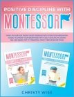 Positive Discipline with Montessori: How-To Survive from your Toddler with Positive Parenting Guide to Self-Discipline of your BabyWise using No-Cry B Cover Image