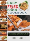 Easy Fried Food Cookbook: 350 Flavorful and Crispy Recipes Ideas From Around The World Cover Image