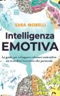 Intelligenza Emotiva: La guida per comprendere e gestire le emozioni, migliorare la capacità di socializzazione e sviluppare delle relazioni Cover Image