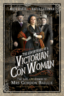 The Adventures of a Victorian Con Woman: The Life and Crimes of Mrs Gordon Baillie Cover Image