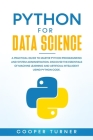Python for Data Science: A Practical Guide to Master Python Programming and System Administration. Discover The Essentials of Machine Learning Cover Image