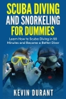 Scuba Diving and Snorkeling For Dummies: learn how to scuba diving in 90 minutes and Become a Better Diver! Cover Image