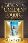 Beyond the Golden Door: Seeing the American Dream Through an Immigrant's Eyes Cover Image