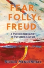 Fear, Folly and Freud: A Psychotherapist in Psychoanalysis Cover Image