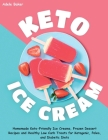 Keto Ice Cream: Homemade Keto-Friendly Ice Creams, Frozen Dessert Recipes and Healthy Low Carb Treats for Ketogenic, Paleo, and Diabet Cover Image