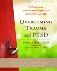 Overcoming Trauma and Ptsd: A Workbook Integrating Skills from Act, Dbt, and CBT Cover Image