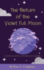 The Return of the Violet Full Moon: A mythical story of family, odd friendships and strange flights. Cover Image