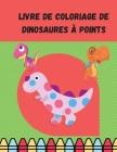 Livre de coloriage de dinosaures à points Cover Image