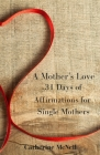 A Mother's Love: 31 Days of Affirmations for Single Mothers Cover Image