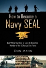 How to Become a Navy SEAL: Everything You Need to Know to Become a Member of the US Navy's Elite Force Cover Image