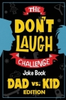 The Don't Laugh Challenge - Dad vs. Kid Edition: The Ultimate Showdown Between Dads and Kids - A Joke Book for Father's Day, Birthdays, Christmas and Cover Image