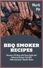 BBQ Smoker Recipes: Become a Pit Boss with These Quick and Delicious Recipes That Will Make Everyone's Mouths Water Cover Image