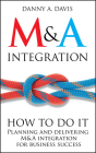 M&A Integration: How to Do It. Planning and Delivering M&A Integration for Business Success Cover Image