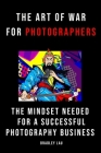 The Art of War for Photographers: The Mindset for a Successful Photography Business Cover Image