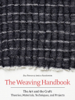 The Weaving Handbook: The Art and the Craft: Theories, Materials, Techniques and Projects Cover Image