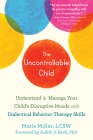 The Uncontrollable Child: Understand and Manage Your Child's Disruptive Moods with Dialectical Behavior Therapy Skills Cover Image