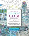 Portable Color Me Calm: 70 Coloring Templates for Meditation and Relaxation (Zen Coloring Book) Cover Image