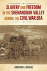 Slavery and Freedom in the Shenandoah Valley during the Civil War Era (Southern Dissent) Cover Image
