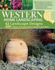 Western Home Landscaping: From the Rockies to the Pacific Coast, from the Southwestern Us to British Columbia Cover Image