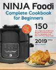 Ninja Foodi Complete Cookbook for Beginners: 150 Amazingly Easy and Delicious Recipes to Pressure Cook, Air Fry, Dehydrate, and More with Your Ninja F Cover Image