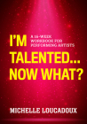 I'm Talented... Now What?: A 16-Week Workbook for Performing Artists Cover Image