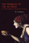 The Problem of the Actress in Modern German Theater and Thought (Studies in German Literature Linguistics and Culture #217) Cover Image