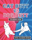 Cat Butt vs. Dog Butt Coloring Book: Funny Coloring Book for Both Dog & Cat Lovers Cover Image