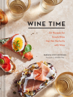 Wine Time: 70+ Recipes for Simple Bites That Pair Perfectly with Wine Cover Image