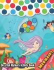 Do a Dot Markers Activity Book: Mermaids: A Fun Journey in deep Sea life with cute mermaids, Learn as you play - Do a dot page a day - Gift Ideas For Cover Image