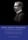 John Henry Wigmore and the Rules of Evidence: The Hidden Origins of Modern Law (Studies in Constitutional Democracy #1) Cover Image