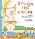 If You Give a Pig a Pancake (If You Give...) Cover Image