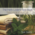 The Herb Lover's Spa Book: Create a Luxury Spa Experience at Home with Fragrant Herbs from Your Garden Cover Image