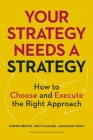 Your Strategy Needs a Strategy: How to Choose and Execute the Right Approach Cover Image