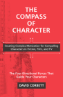 The Compass of Character: Creating Complex Motivation for Compelling Characters in Fiction, Film, and TV Cover Image