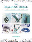 The Beading Bible: The Essential Guide to Beads and Beading Techniques Cover Image
