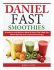 Daniel Fast Smoothies: Scrumptious and Nutritious Blend of Flavors That Make Up a Mouth Watering Array of Smoothie Beverages Cover Image