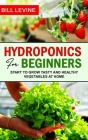 Hydroponics for beginners: Start to grow Tasty and Healthy Vegetables at Home Cover Image