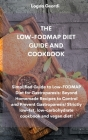 The Low-Fodmap Diet Guide and Cookbook: Simplified Guide to Low-FODMAP Diet for Gastroparesis: Beyond Homemade Recipes to Control and Prevent Gastropa Cover Image