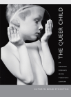 The Queer Child: Or Growing Sideways in the Twentieth Century Cover Image