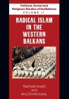 Political, Social and Religious Studies of the Balkans - Volume II - Radical Islam in the Western Balkans Cover Image
