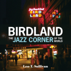 Birdland, the Jazz Corner of the World: An Illustrated Tribute, 1949-1965 Cover Image