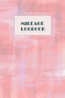 Mileage Logbook: Professional Mileage Log Book: Mileage & Gas Journal: Mileage Log For Work: Mileage Tracker For Business Cover Image