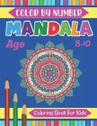 Mandala Color By Number Coloring Book For Kids Age 8-10: Relaxation - Mandala Coloring Pages for Meditation, Relaxing and Fun, Kids Color by number Ma Cover Image