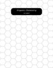 Organic Chemistry: Hexagon Graph Paper Notebook 150 Pages 0.5