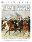 DK Eyewitness Books: Civil War: Witness the War That Turned a Nation Against Itself from the Brutal Battles to its Legendary Commanders Cover Image
