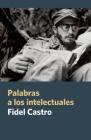 Palabras a Los Intelectuales (Coleccion Fidel Castro) Cover Image