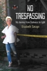 No Trespassing: My Journey from Darkness to Light Cover Image