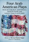 Four Arab American Plays: Works by Leila Buck, Jamil Khoury, Yussef El Guindi, and Lameece Issaq & Jacob Kader Cover Image